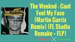 The Weeknd - Can't Feel My Face(Martin Garrix Remix) (FL Studio Remake + FLP)