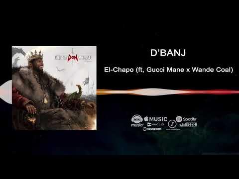 D'banj - El chapo ft Gucci Mane, Wande Coal [King Don Come 2017] Audio