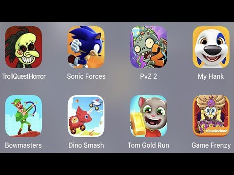Troll Quest Horror,Sonic Forces,PVZ 2,My Hank,Bowmasters,Dino Smash,Tom Gold Run,Game Frenzy