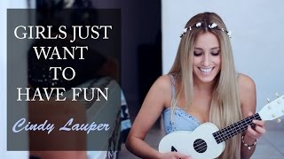 Girls just want to have fun- Cindy Lauper (Ukelele Cover By Xandra Garsem)