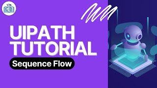 Uipath Tutorial 06 - Sequence Flow