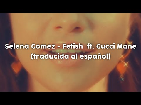 Selena Gomez - Fetish  ft. Gucci Mane •Sub español•