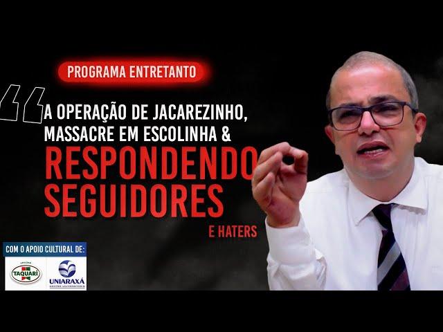JUIZ COMENTA A OPERAÇÃO EM JACAREZINHO, O MASSACRE EM ESCOLINHA E RESPONDE INSCRITOS - 11 DE MAIO