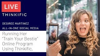 "Desiree Martinez on Running Her ""Train Your Bestie"" Online Program Using Thinkific"