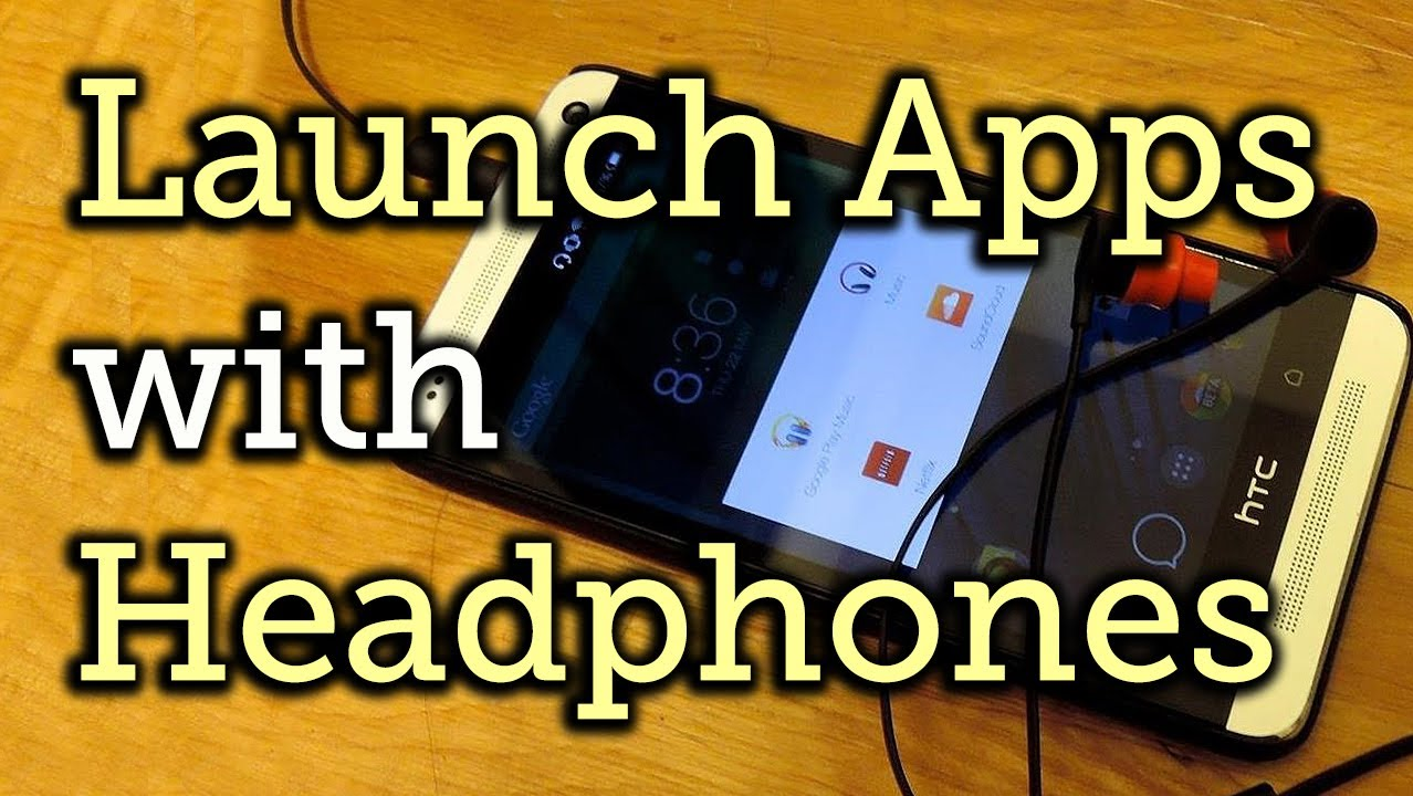 Open Any App When You Plug Headphones into Your HTC One [How-To]