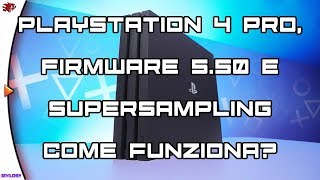 Ps4 Pro, Firmware 5.50 e Supersampling - come funziona?