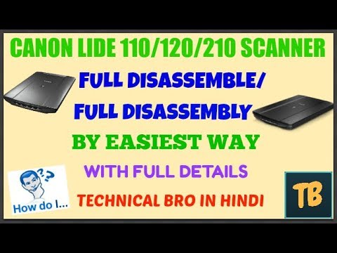 Canon Lide 110/120/210 Series Scanner Full Disassemble/Disassembly With  Full Details [Hindi]