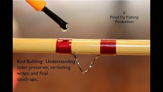 Rod Building:  Understanding color preserver, varnishing wraps, and final touch ups.