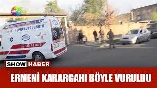 Ermeni karargahı böyle vuruldu