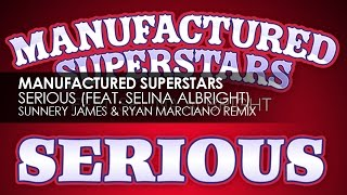 Manufactured Superstars featuring Selina Albright - Serious (Sunnery James & Ryan Marciano Remix)