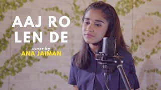 Aaj Ro Len De | cover by Ana Jaiman | 1920 London | Sharman Joshi | Sing Dil Se | Shaarib | Toshi