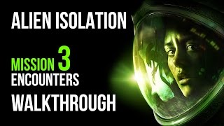 Alien Isolation Walkthrough Mission 3 Encounters Gameplay Let's Play