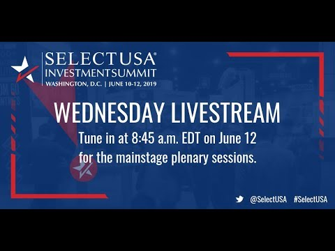 2019 SelectUSA Investment Summit - Wednesday
