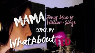 Jonas Blue - Mama ft. William Singe (Cover by WhatAboutFed)