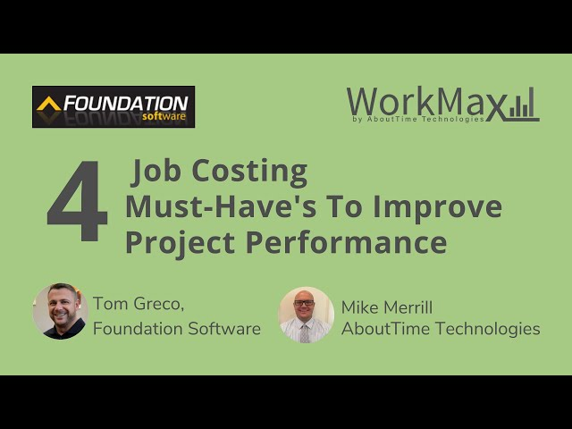 Foundation Software & WorkMax: 4 Job Costing Must Have s To Improve Project Performance Webinar