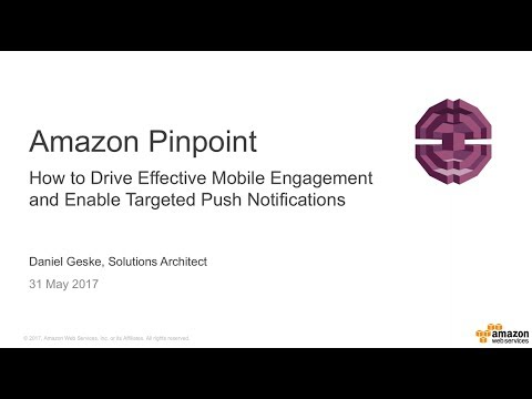 Amazon Pinpoint: How to drive effective Mobile engagement and enable targeted push notifications