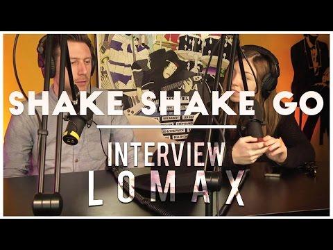 Shake Shake Go - Interview Lomax