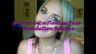 How to: Get a Flawless Face - Foundation Routine Thumbnail
