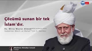 Hz. Mirza Masrur Ahmed: Çözümü sunan bir tek İslam'dır