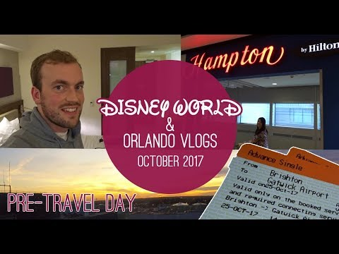 WALT DISNEY WORLD & ORLANDO VACATION 2017 | PRE TRAVEL DAY | HAMPTON BY HILTON GATWICK AIRPORT