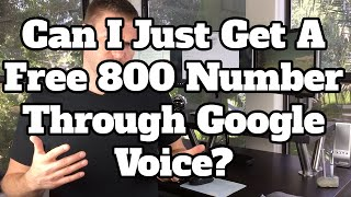 Get A Free 800 Nuṁber For Your Business Through Google Voice?