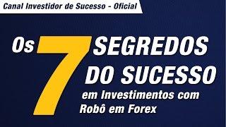 Os 7 Segredos do Sucesso em Investimentos com Robô em Forex