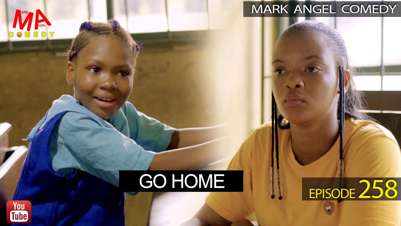 Download GO HOME (Mark Angel Comedy) (Episode 258)