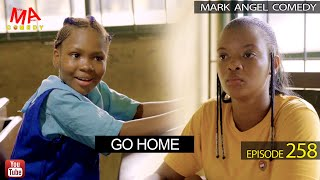 Download Mark Angel Comedy - GO HOME (Mark Angel Comedy Episode 258)