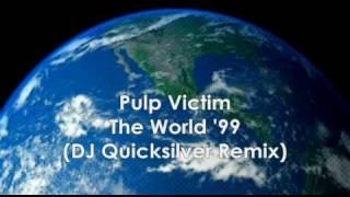 Pulp Victim - The World 99 ( DJ Quicksilver Remix ) HQ