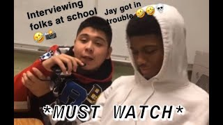 Interviewing folks at school📸 (High School Edition) *MUST WATCH* *JAY GOT IN TROUBLE 😱😂*