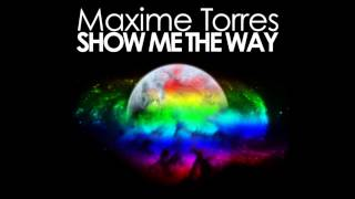 Maxime Torres - Show Me The Way (feat Rafael Battistuzzi Eva) [Radio Edit]