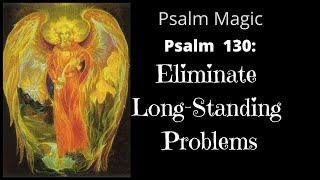 Psalm Magic: Psalm 130-ELIMINATE LONG-STANDING PROBLEMS TODAY!