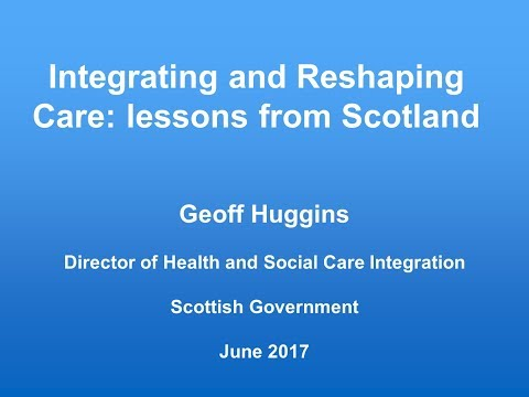 Geoff Huggins: Integrating and reshaping care - lessons from Scotland