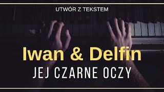 Iwan & Delfin - Jej czarne oczy  + tekst, słowa, napisy.