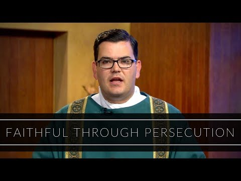 Faithful Through Persecution | Homily: Deacon Matthew Norwood