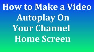 How to Make a Video Autoplay On Your Channel Home Screen