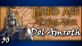 Third Age Total War: Divide & Conquer │ Dol Amroth #30 - The Siege of Gobel Mirlond!