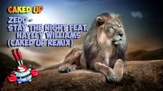 [Bounce] - CAKED UP - ZEDD - Stay The Night feat. Hayley Williams (CAKED UP REMIX)