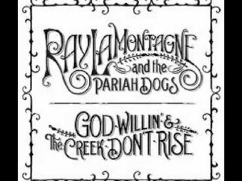 Ray Lamontagne God Willin The Creek Dont Risemov Youtube