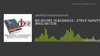 BELIEVERS IN BUSINESS - STEVE HARVEY - IMAGINATION