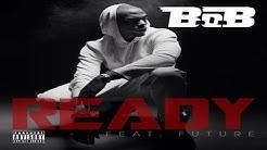 B. O. B. – ready (ft. Future) **[song+lyric video]** hd **download.