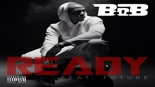 B.O.B. - Ready (ft. Future) **[SONG+LYRIC VIDEO]** HD **DOWNLOAD LINK** **BRAND NEW 2013**