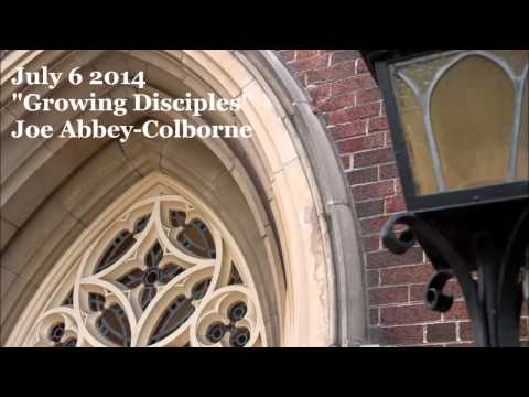 July 6, 2014 - Growing Disciples - Joe Abbey-Colborne