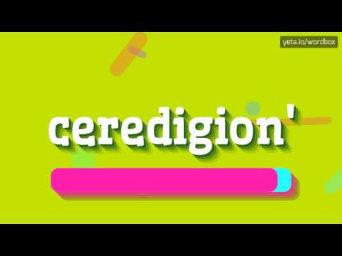 CEREDIGION' - HOW TO PRONOUNCE IT!?