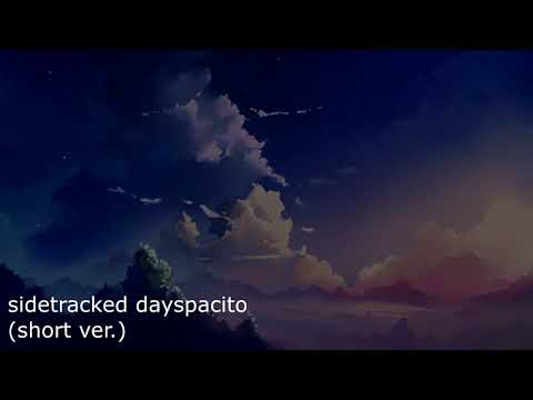 Sidetracked Dayspacito (Short ver.)