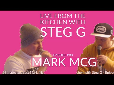 Live from the Kitchen with Steg G - Episode 008 - special guest Mark McG