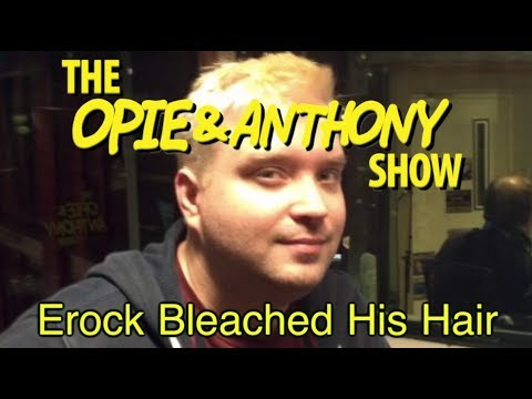 Opie & Anthony: Erock Bleached His Hair (12/13-12/14/11)
