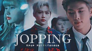JOPPING  ♛ 『Kpop Multifandom』;FMV  (Read//Leer ⇓)