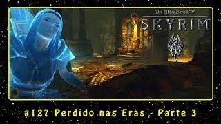 The Elder Scrolls V: Skyrim (PC) #127 Perdido nas Eras - Parte 3 | PT-BR