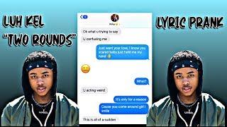 "LUH KEL ""Two Rounds"" Lyric Prank On Girlfriend"